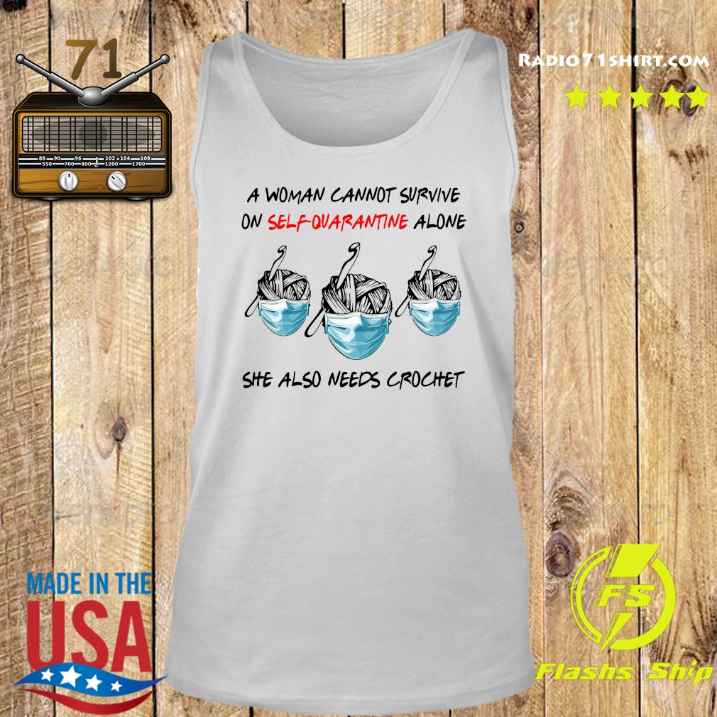 A Woman Cannot Survive On Self Quarantine Alone She Also Needs Crochet Shirt Tank top