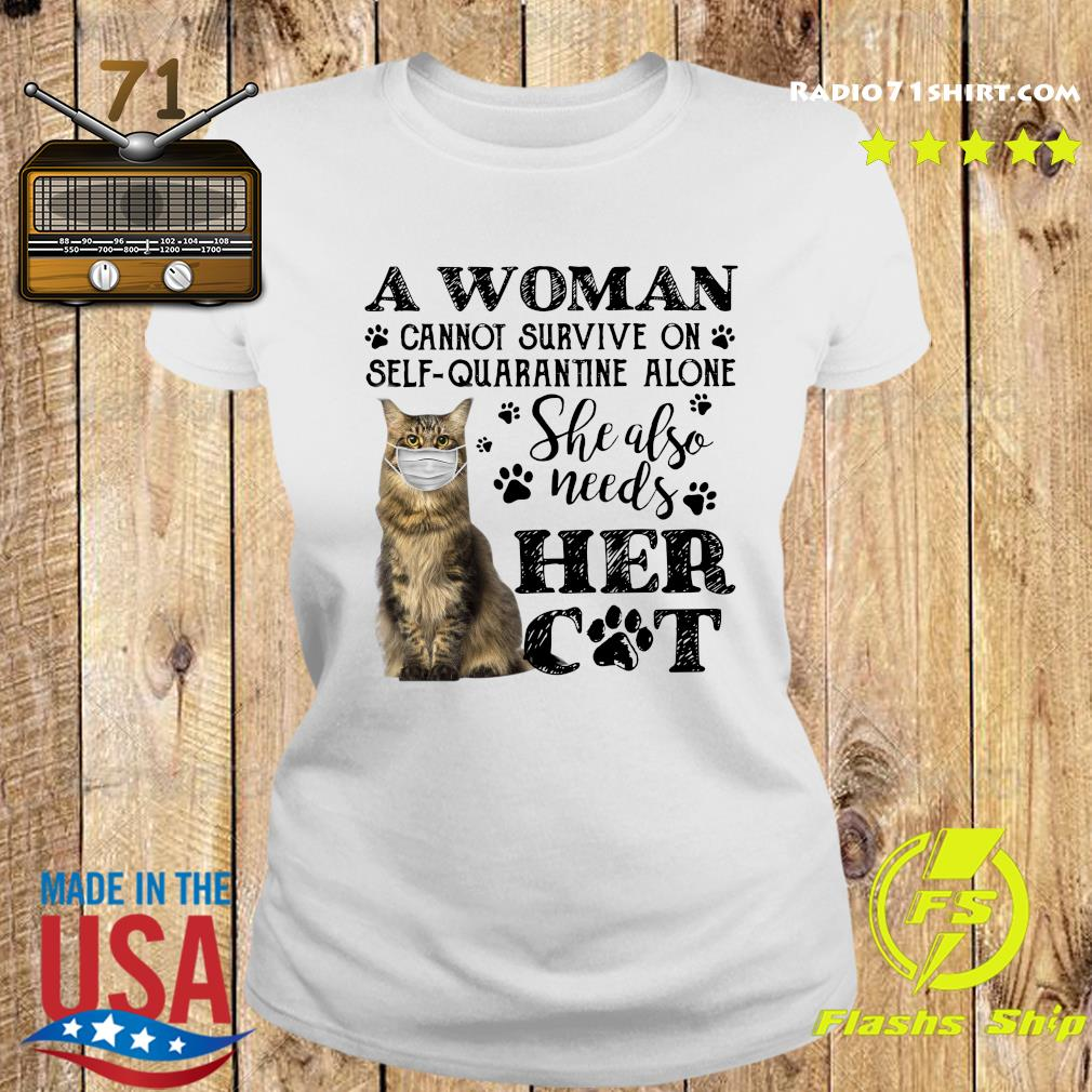 A Woman Cannot Survive On Self Quarantine Alone She Also Needs Her Cat Covid 19 Shirt Ladies tee