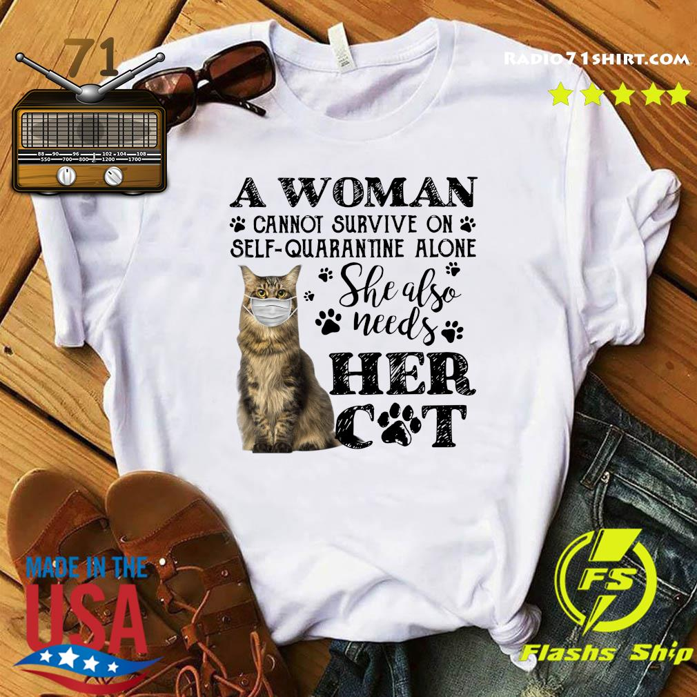 A Woman Cannot Survive On Self Quarantine Alone She Also Needs Her Cat Covid 19 Shirt