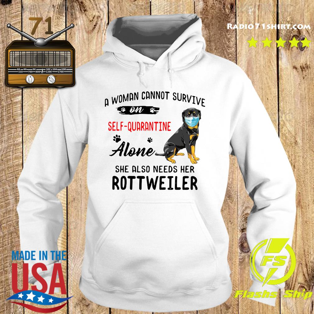 A Woman Cannot Survive On Self Quarantine Alone She Also Needs Her Rottweiler Shirt Hoodie