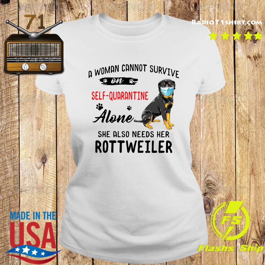 A Woman Cannot Survive On Self Quarantine Alone She Also Needs Her Rottweiler Shirt Ladies tee