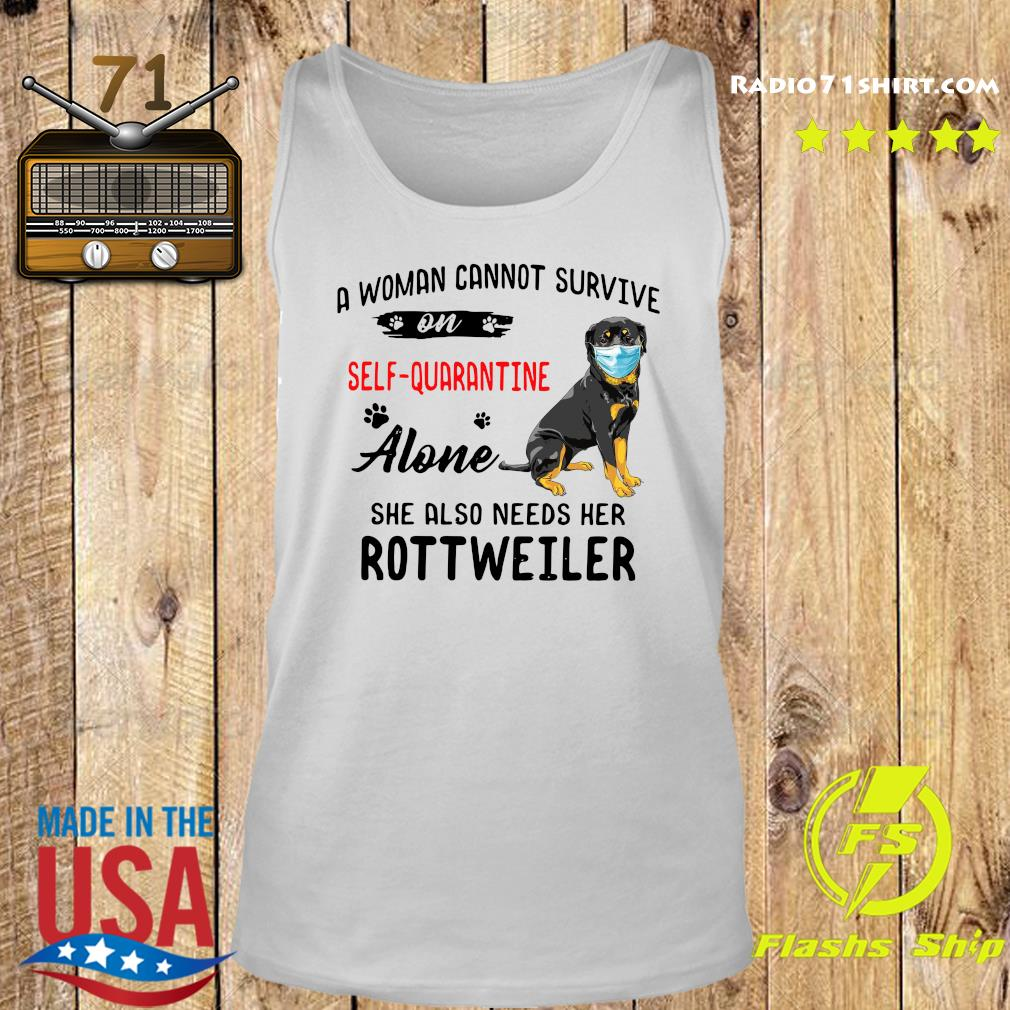A Woman Cannot Survive On Self Quarantine Alone She Also Needs Her Rottweiler Shirt Tank top