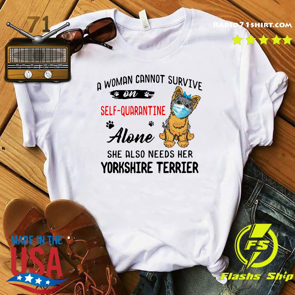 A Woman Cannot Survive On Self Quarantine Alone She Also Needs Her Yorkshire Terrier Shirt