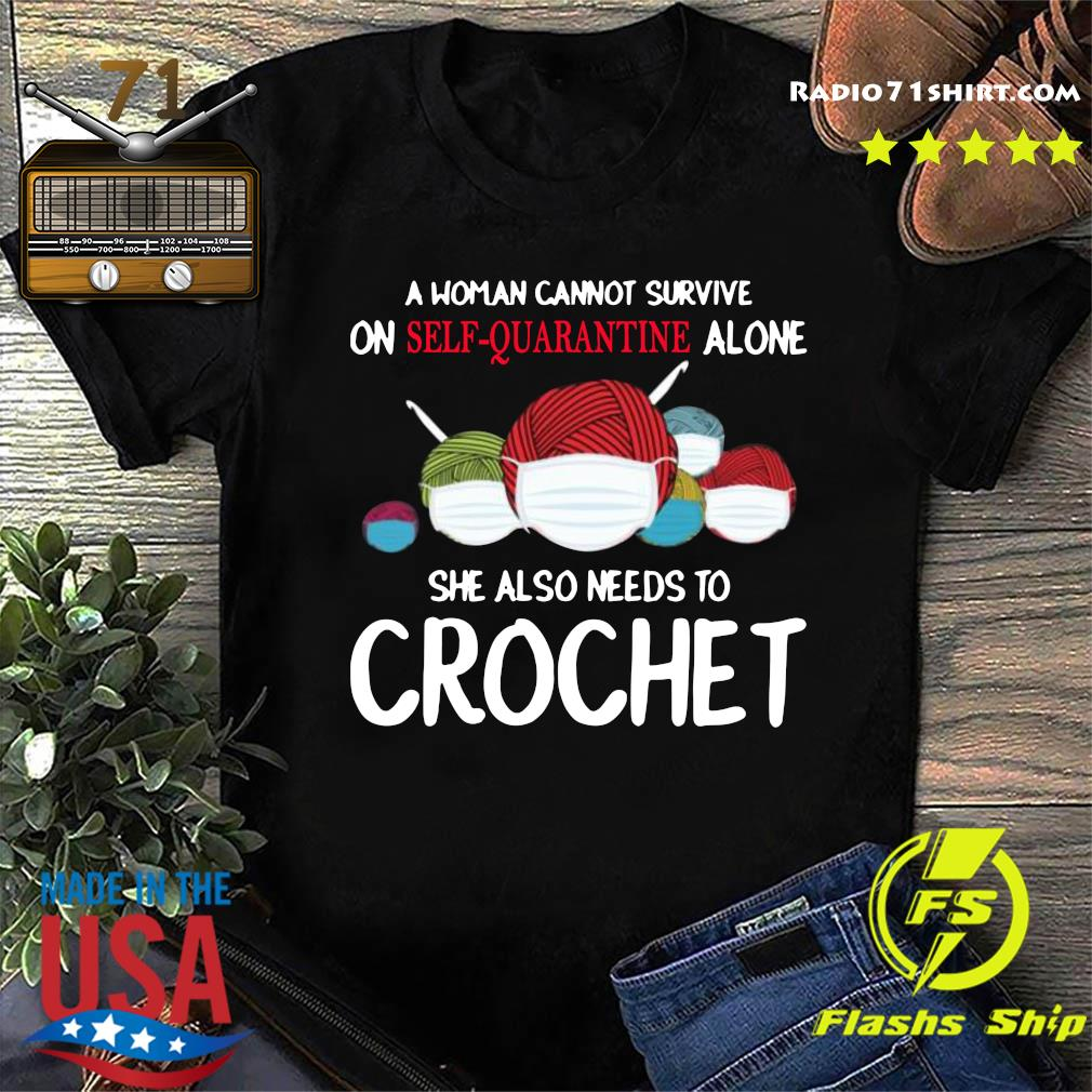 A Woman Cannot Survive On Self Quarantine Alone She Also Needs To Crochet Shirt