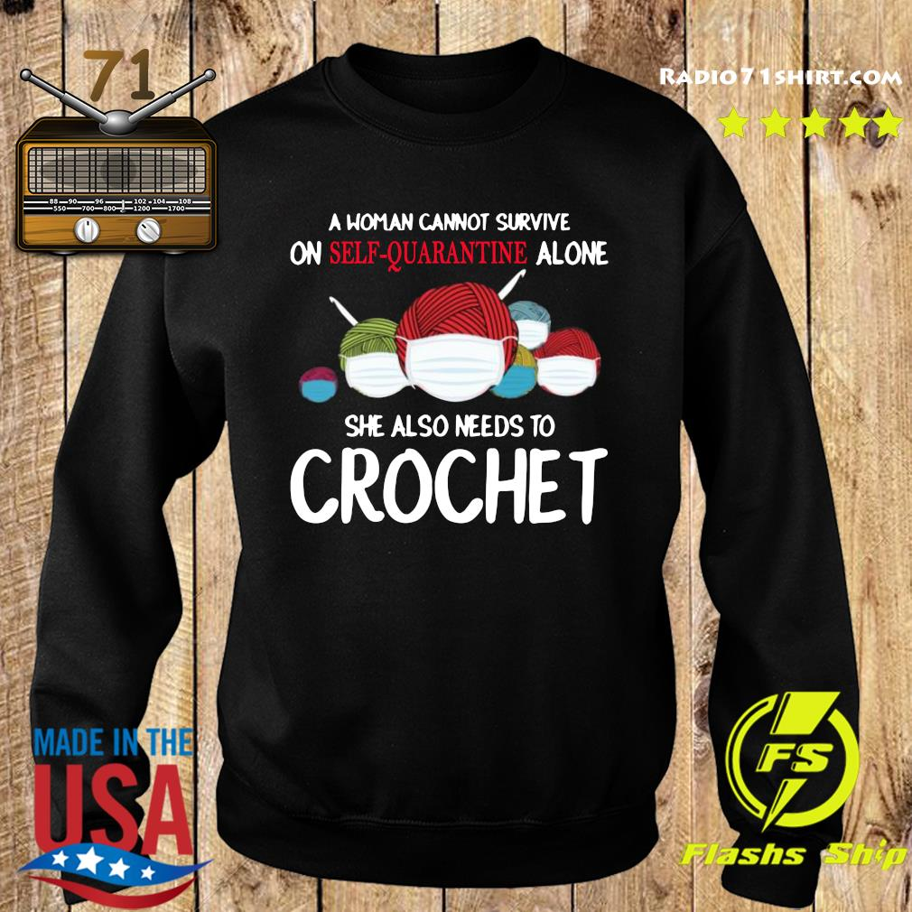 A Woman Cannot Survive On Self Quarantine Alone She Also Needs To Crochet Shirt Sweater