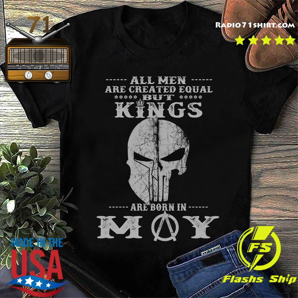 All Men Are Created Equal But Kings Are Born In May Shirt