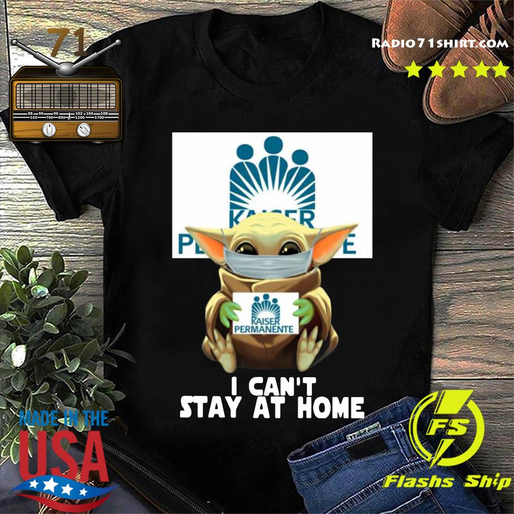 Baby Yoda Face Mask Hug Kaiser Permanente I Can't Stay At Home Shirt