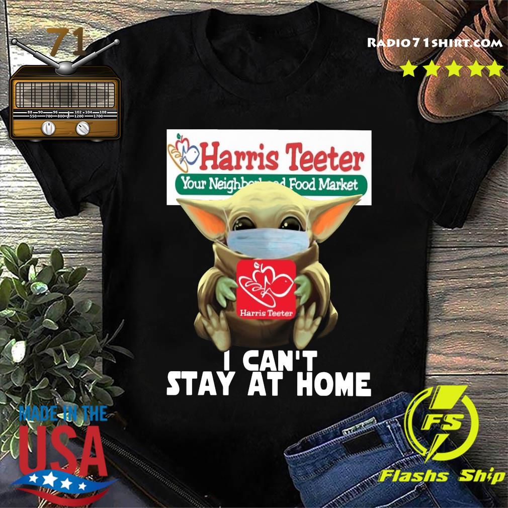 Baby Yoda Mask Harris Teeter Your Neighbor Food Market I Can't Stay At Home Shirt