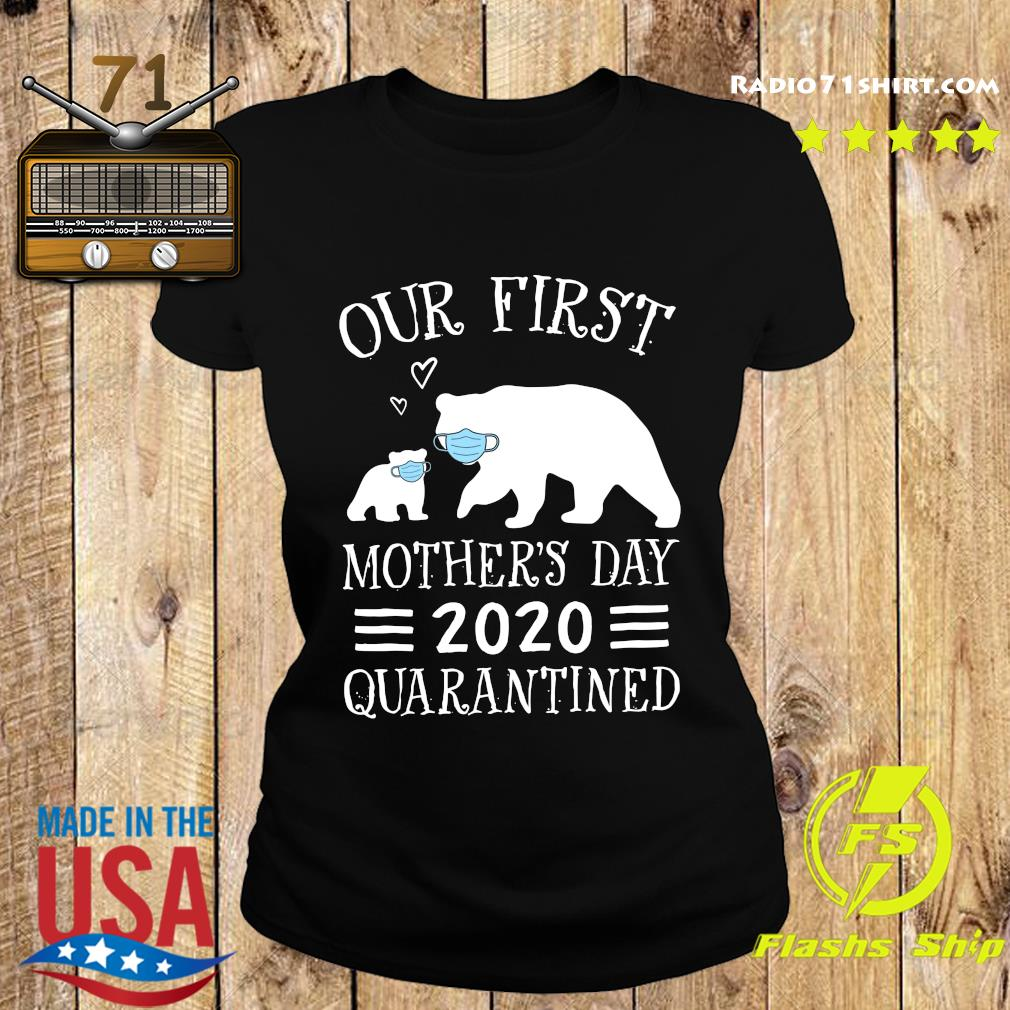Bear Our First Mother's Day 2020 Quarantined Shirt Ladies tee