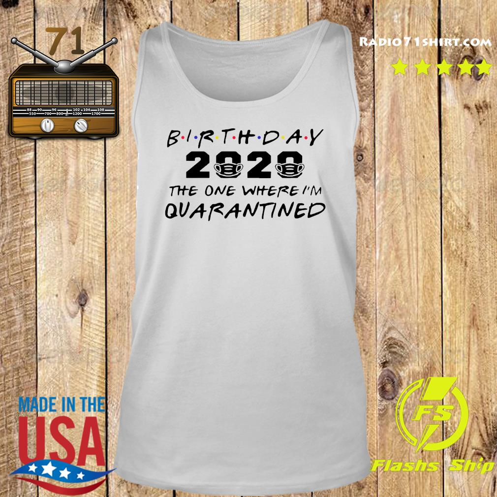 Birthday 2020 The One Where I'm Quarantined Shirt Tank top