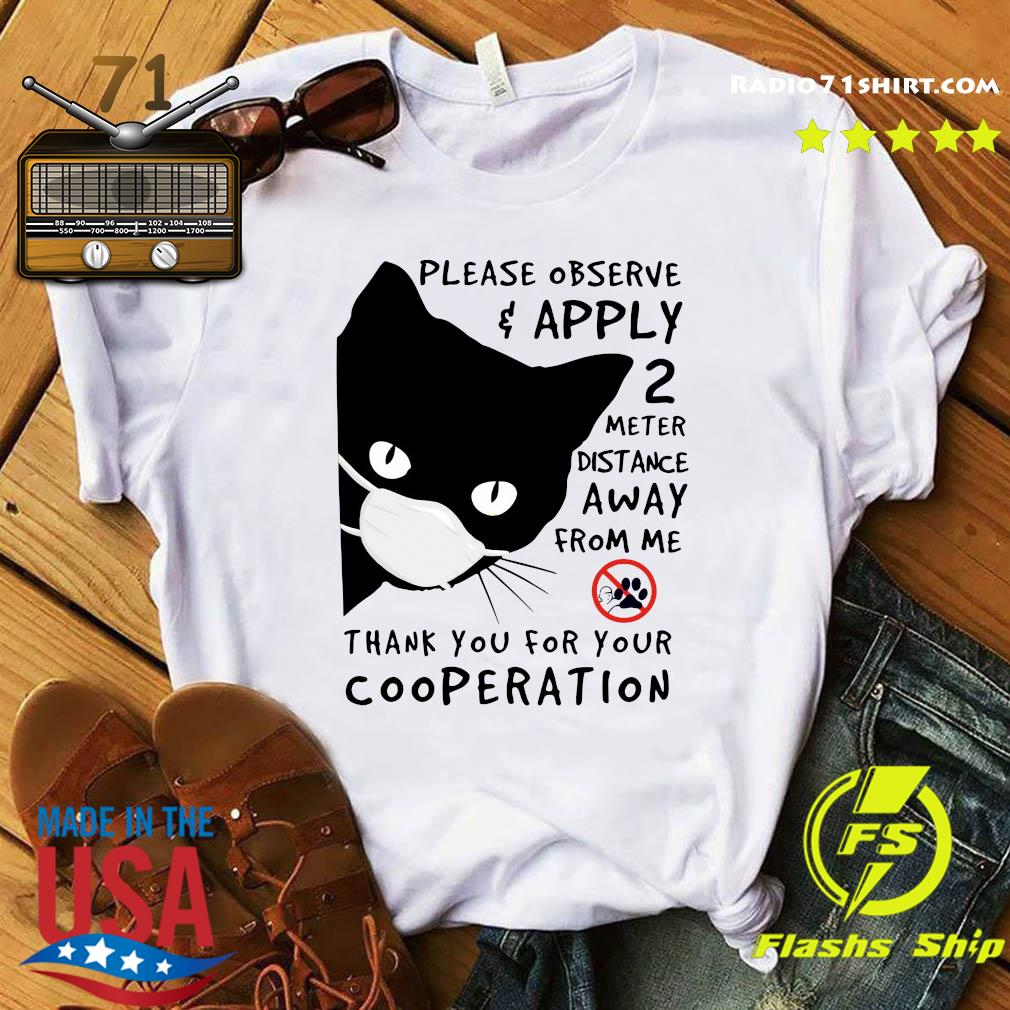 Black Cat Please Observe Apply 2 Meter Distance Away From Me Thank You For Your Cooperation Shirt