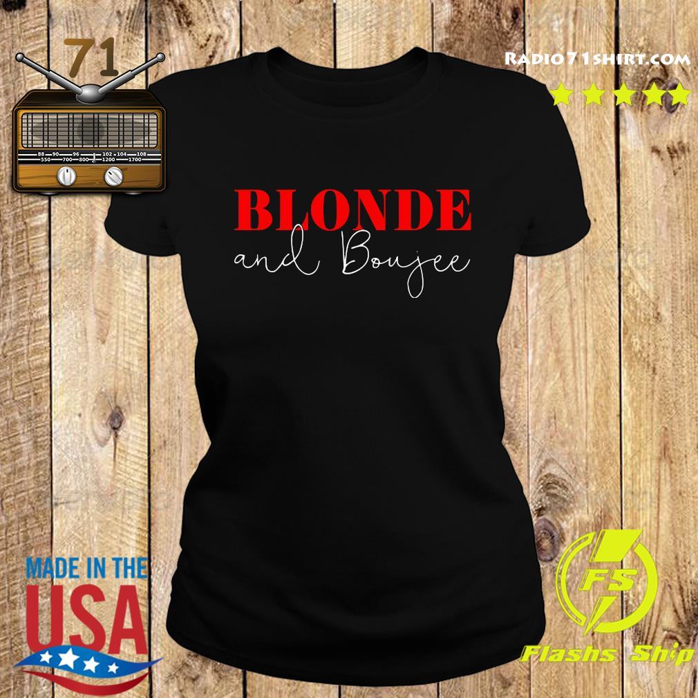 Blonde And Boujee Shirt Ladies tee