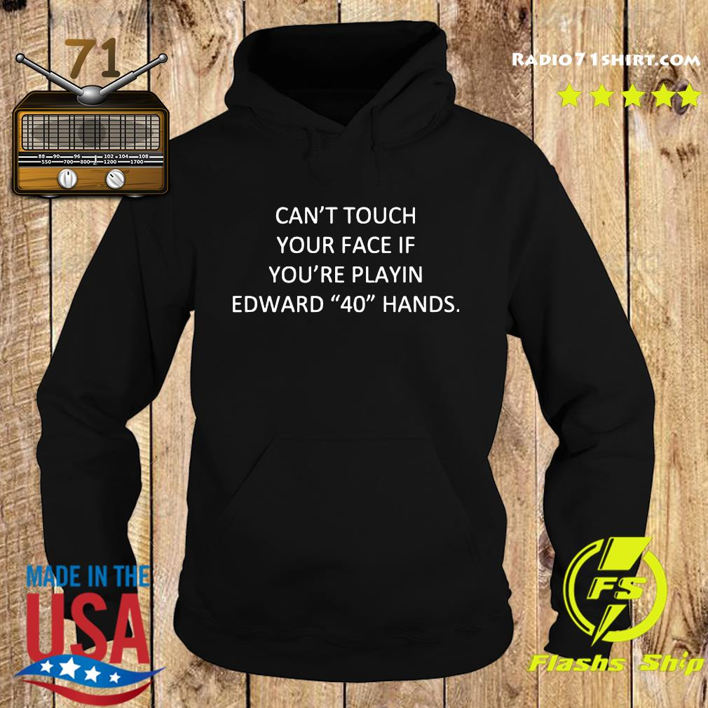 Can't Touch Your Face It You're Playing Edward 40 Hands Shirt Hoodie