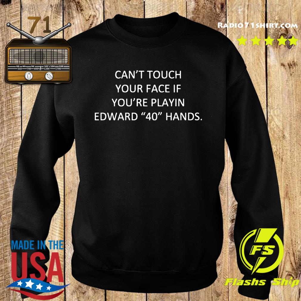 Can't Touch Your Face It You're Playing Edward 40 Hands Shirt Sweater