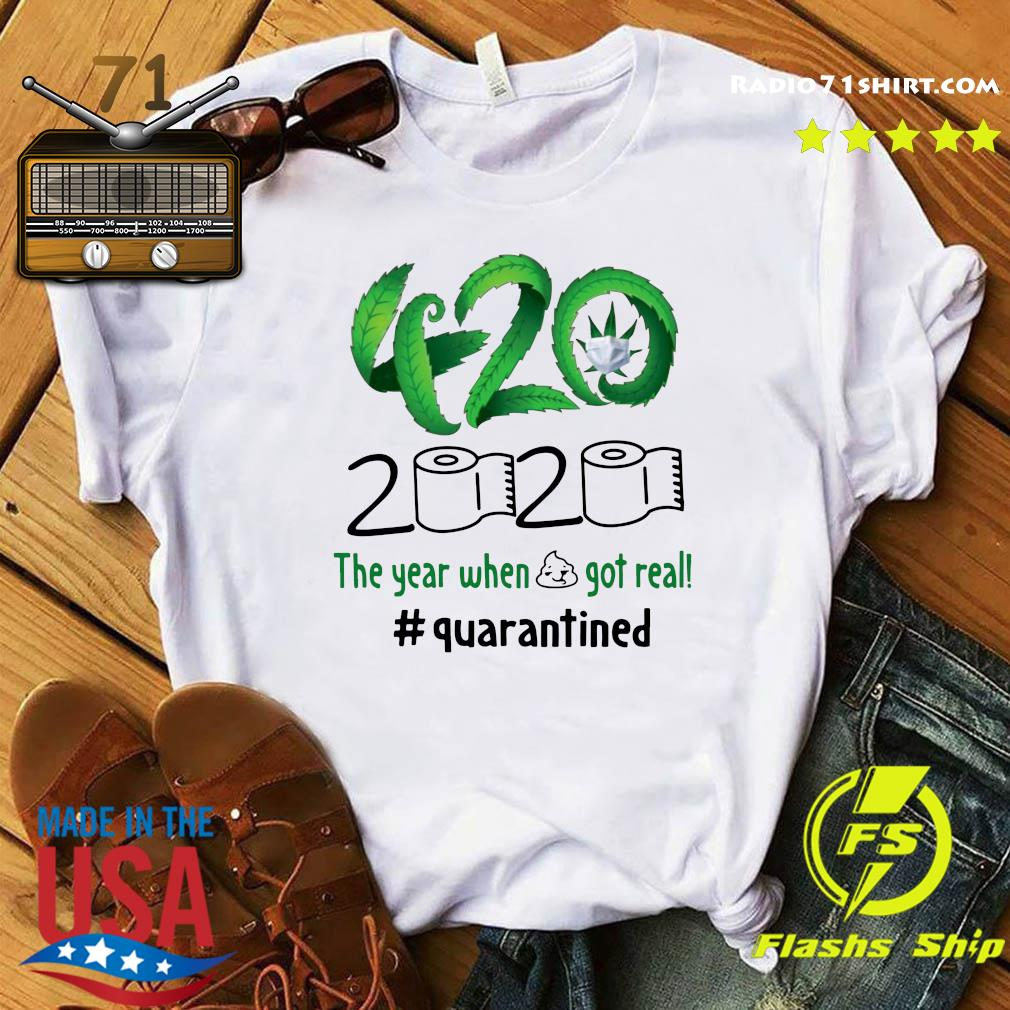 Cannabis 420 The Years When Shit Got Real 2020 Quarantined Shirt