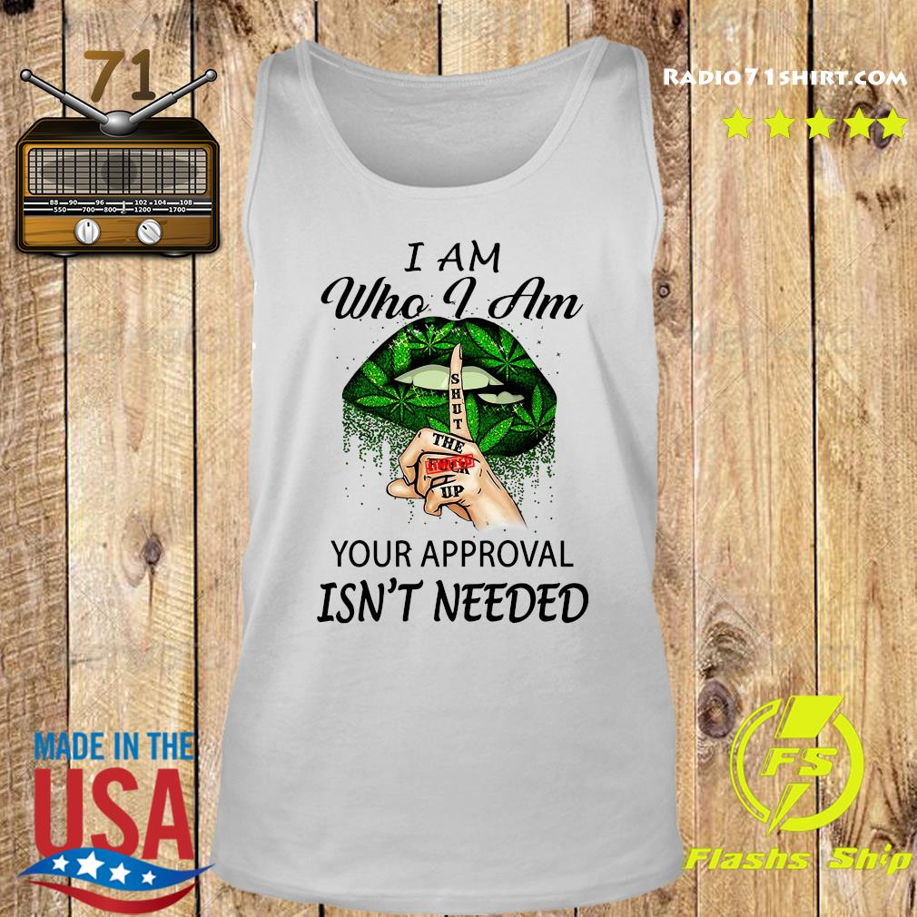 Cannabis I Am Who I Am Your Approval Isn't Needed Shirt Tank top