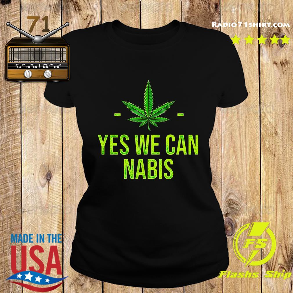 Cannabis Yes We Can Nabis Shirt Ladies tee