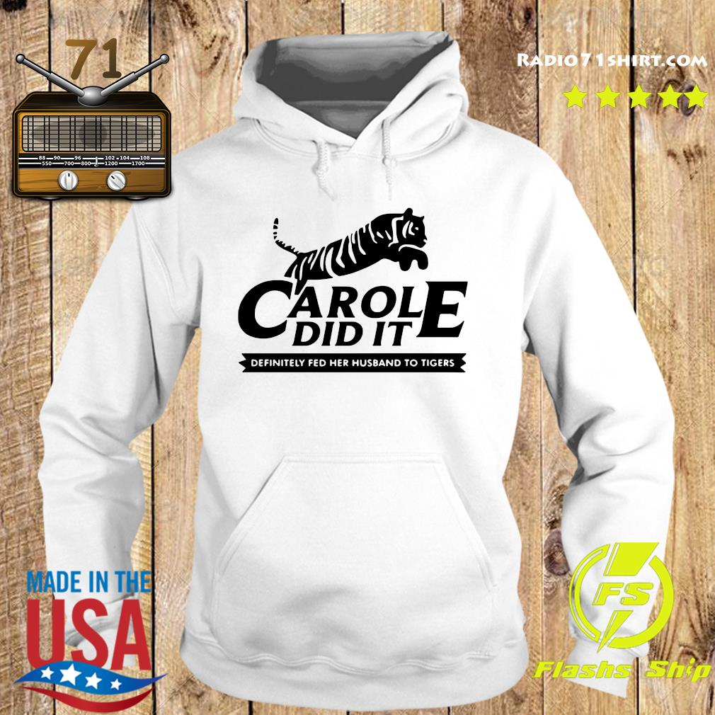 Carole Did It Definitely Fed Her Husband To Tigers Shirt Hoodie