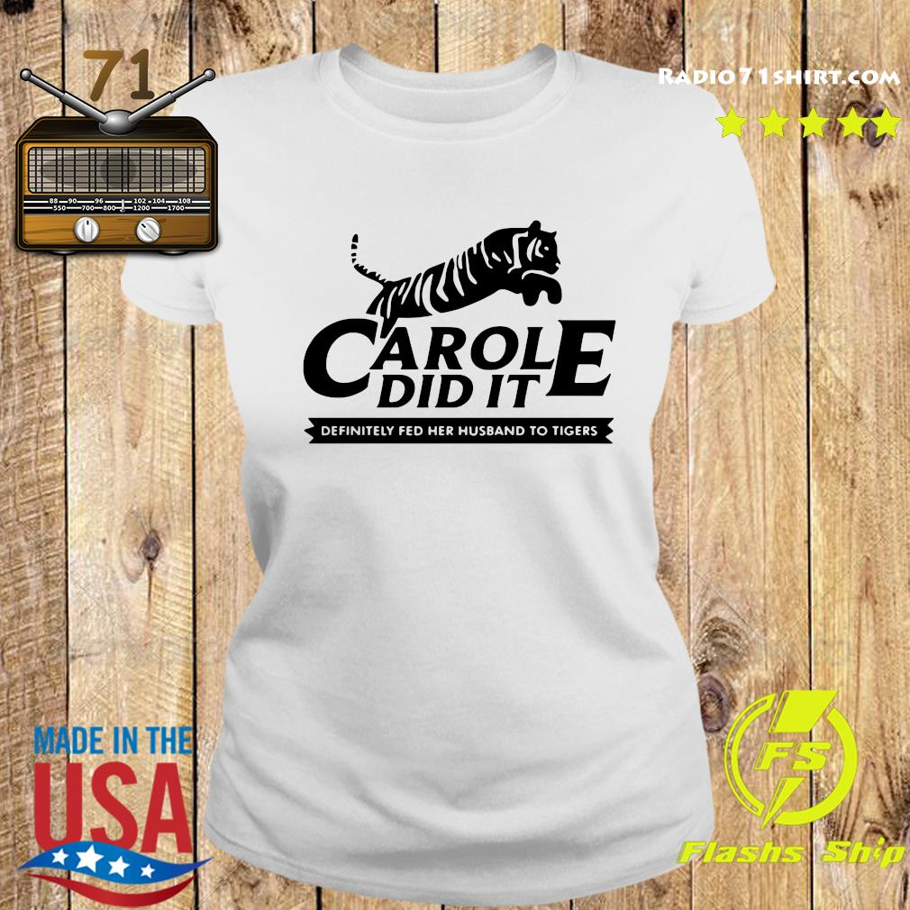 Carole Did It Definitely Fed Her Husband To Tigers Shirt Ladies tee