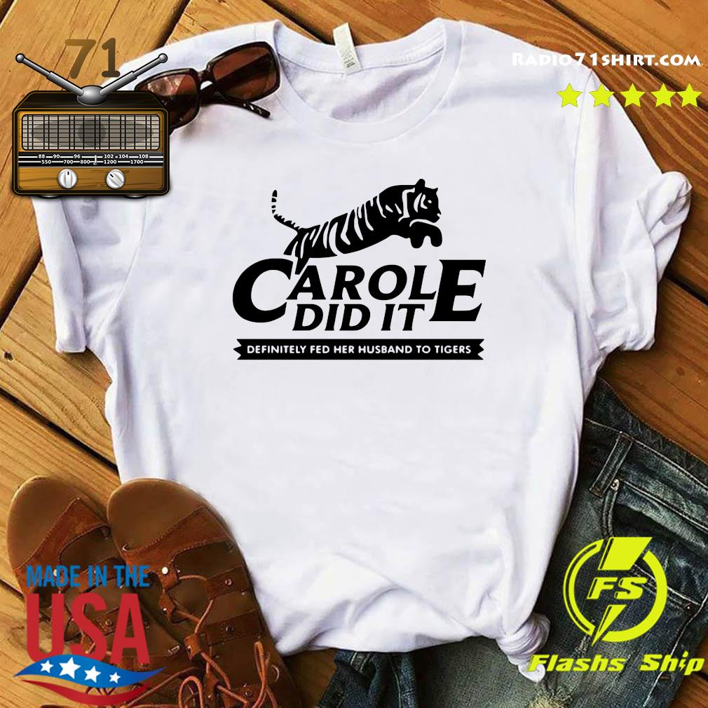 Carole Did It Definitely Fed Her Husband To Tigers Shirt