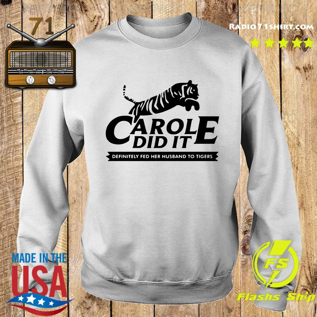 Carole Did It Definitely Fed Her Husband To Tigers Shirt Sweater