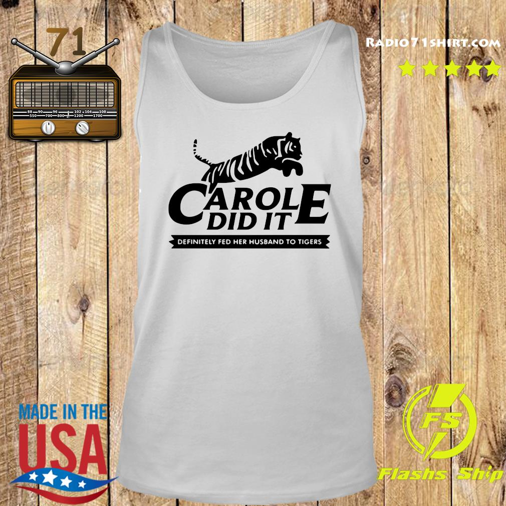 Carole Did It Definitely Fed Her Husband To Tigers Shirt Tank top