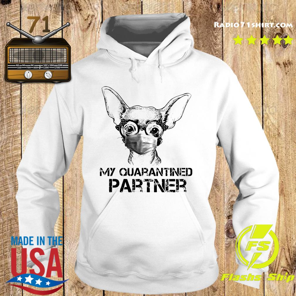 Chihuahua Face Mask My Quarantined Partner Shirt Hoodie
