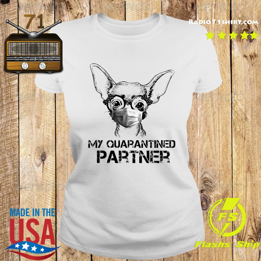 Chihuahua Face Mask My Quarantined Partner Shirt Ladies tee