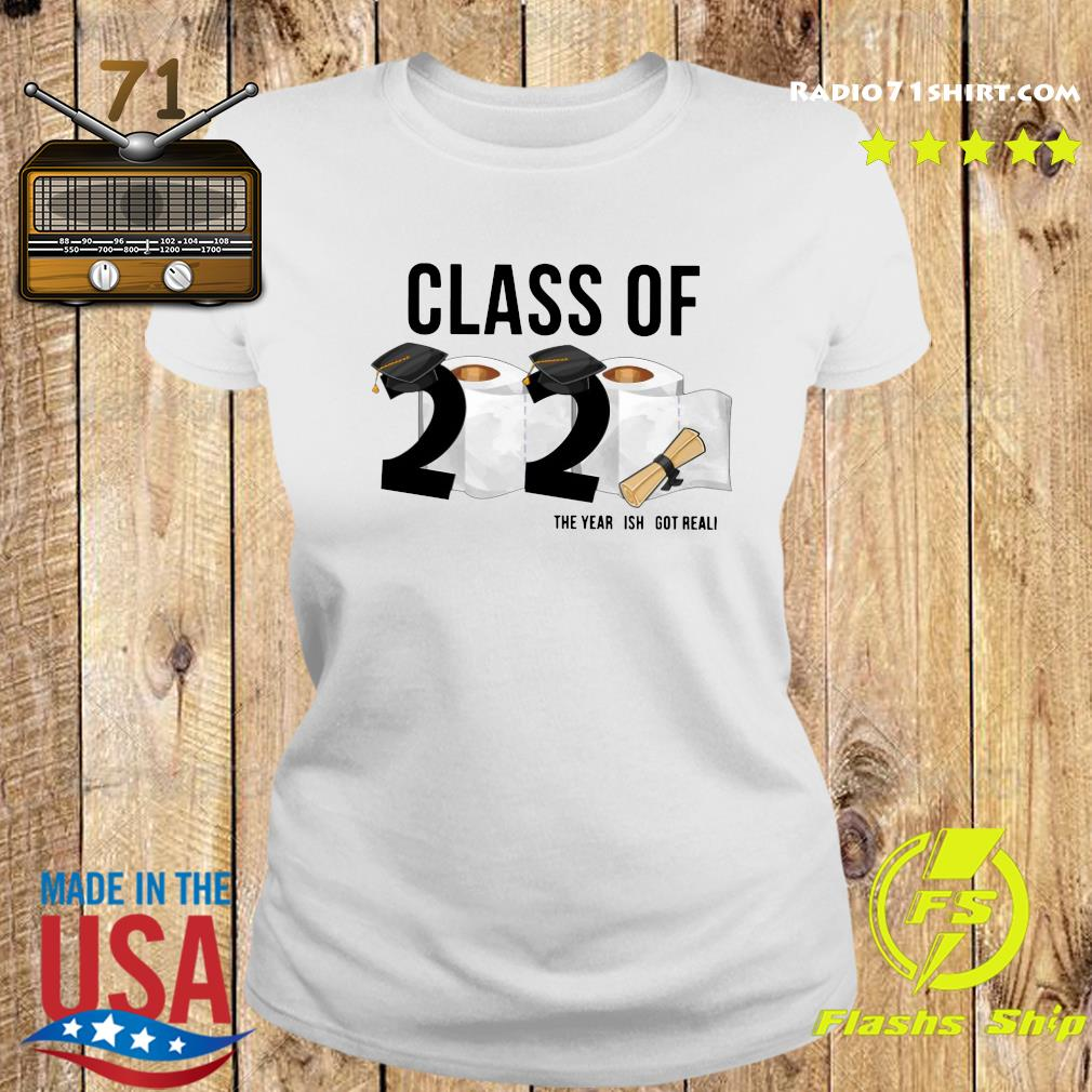 Class Of 2020 Senior The Year Is Got Real Shirt Ladies tee
