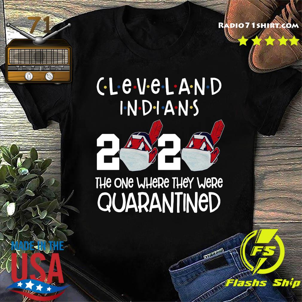 Cleveland Indians 2020 The One Where They Were Quarantined Shirt