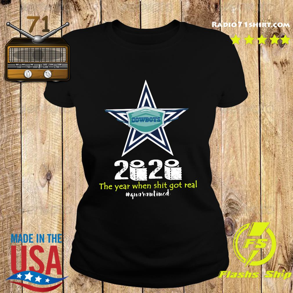 Dallas Cowboys 2020 The Year When Shit Got Real Quaranitned Shirt Ladies tee