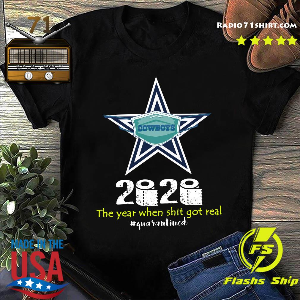 Dallas Cowboys 2020 The Year When Shit Got Real Quaranitned Shirt