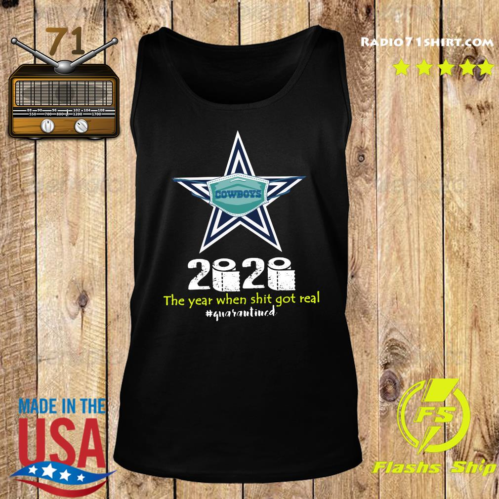Dallas Cowboys 2020 The Year When Shit Got Real Quaranitned Shirt Tank top