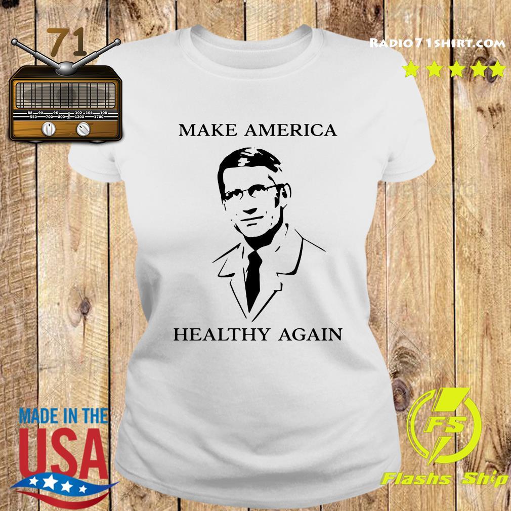 Doctor Fauci Make America Healthy Again Shirt Ladies tee