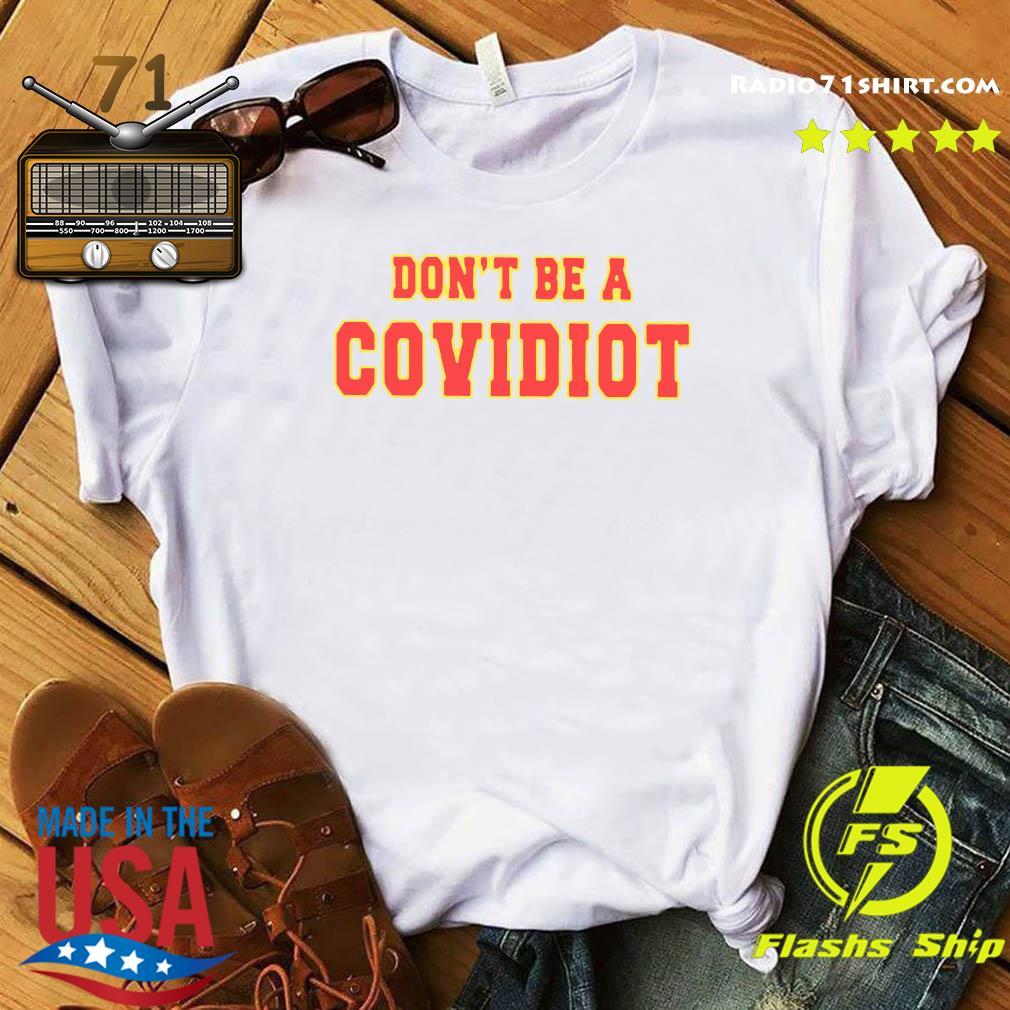 Don't Be A Covidiot Shirt