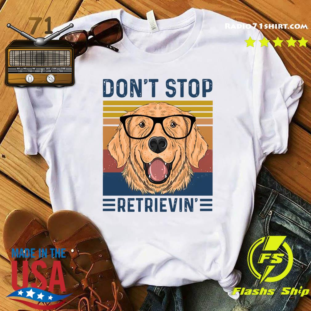 Don't Stop Retrievin Dog Vintage Shirt