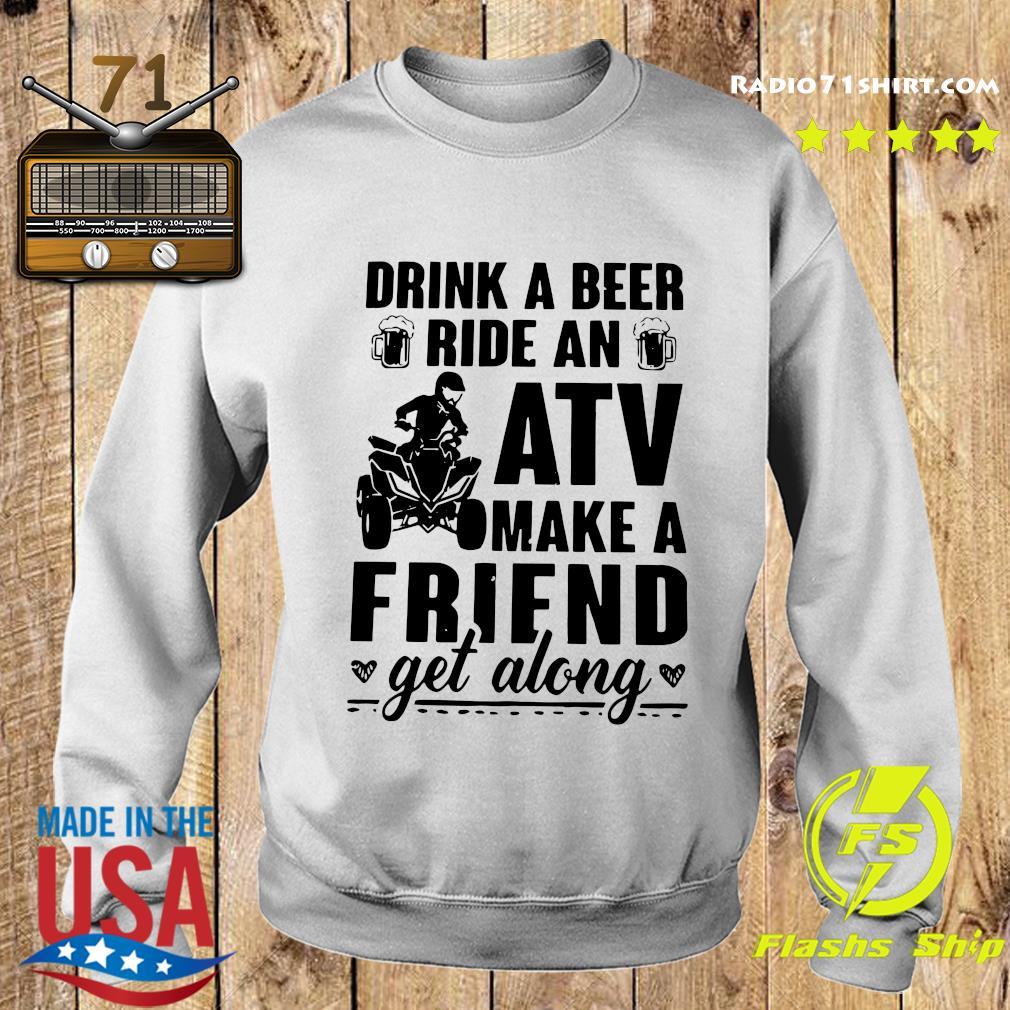 Drink A Beer Ride An Atv Make A Friend Get Along Shirt Sweater