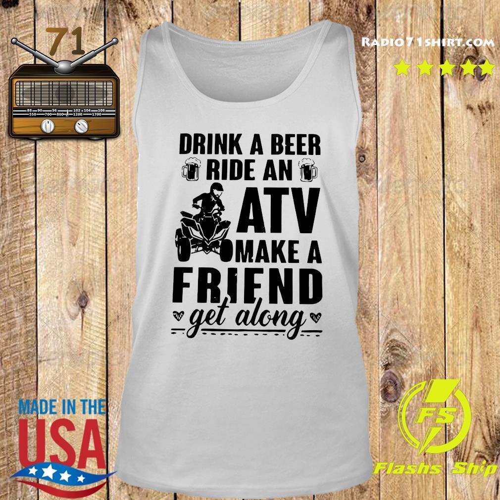 Drink A Beer Ride An Atv Make A Friend Get Along Shirt Tank top