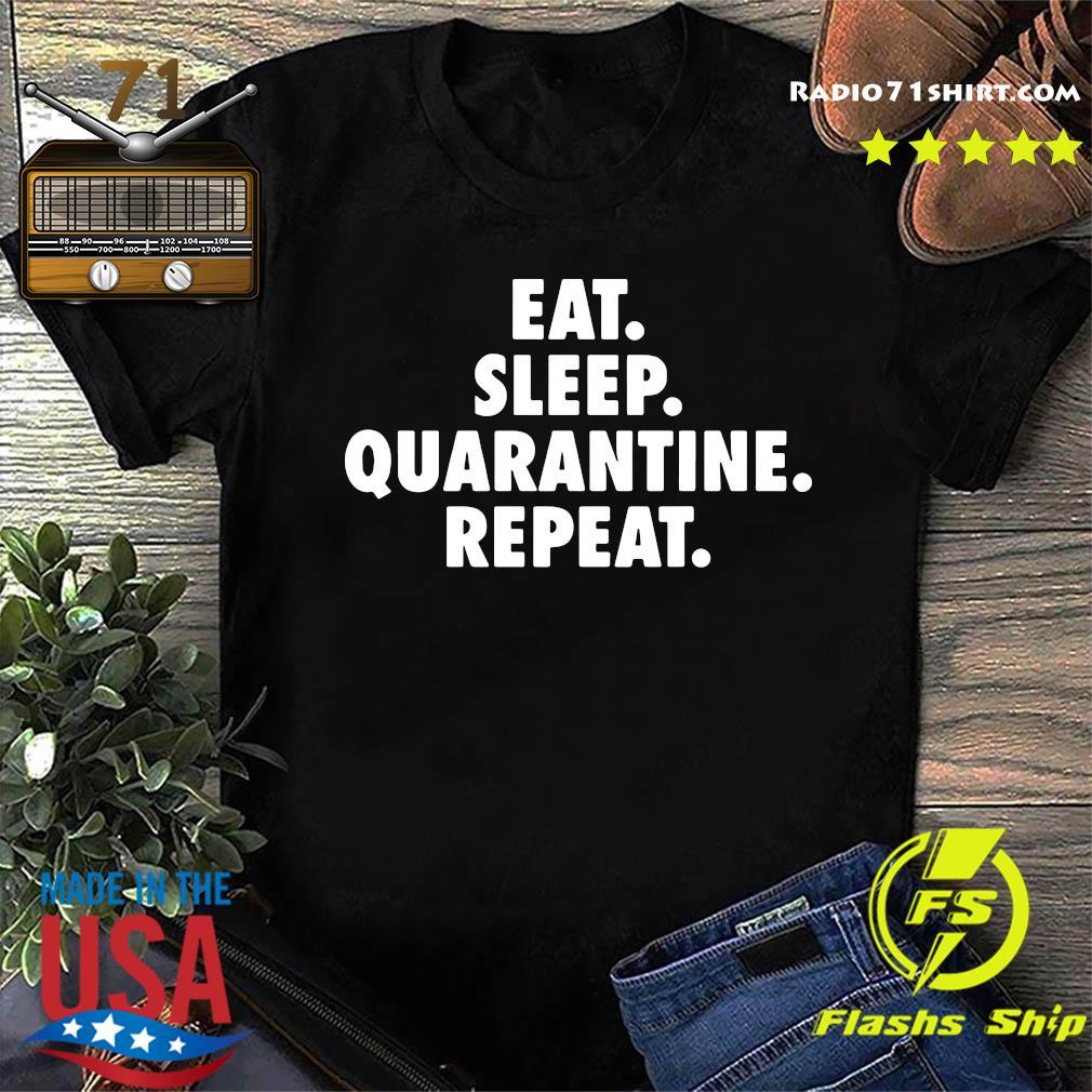 Eat Sleep Quarantine Repeat Shirt