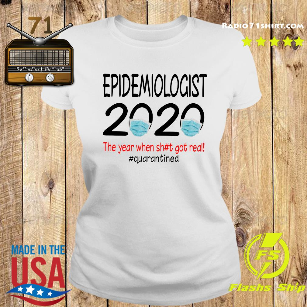 Epidemiologist 2020 The Year When Shit Got Real Quarantined Shirt Ladies tee