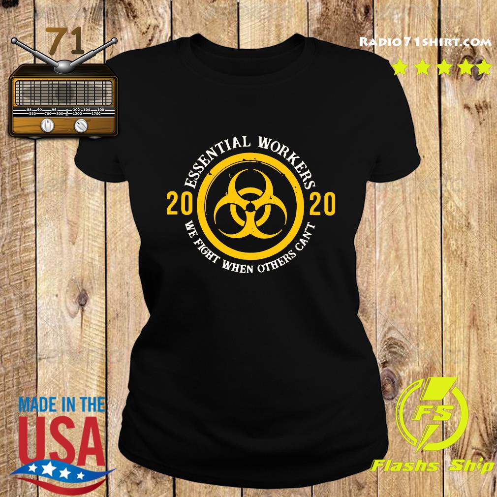 Essential Workers 2020 We Fight When Others Can't Shirt Ladies tee