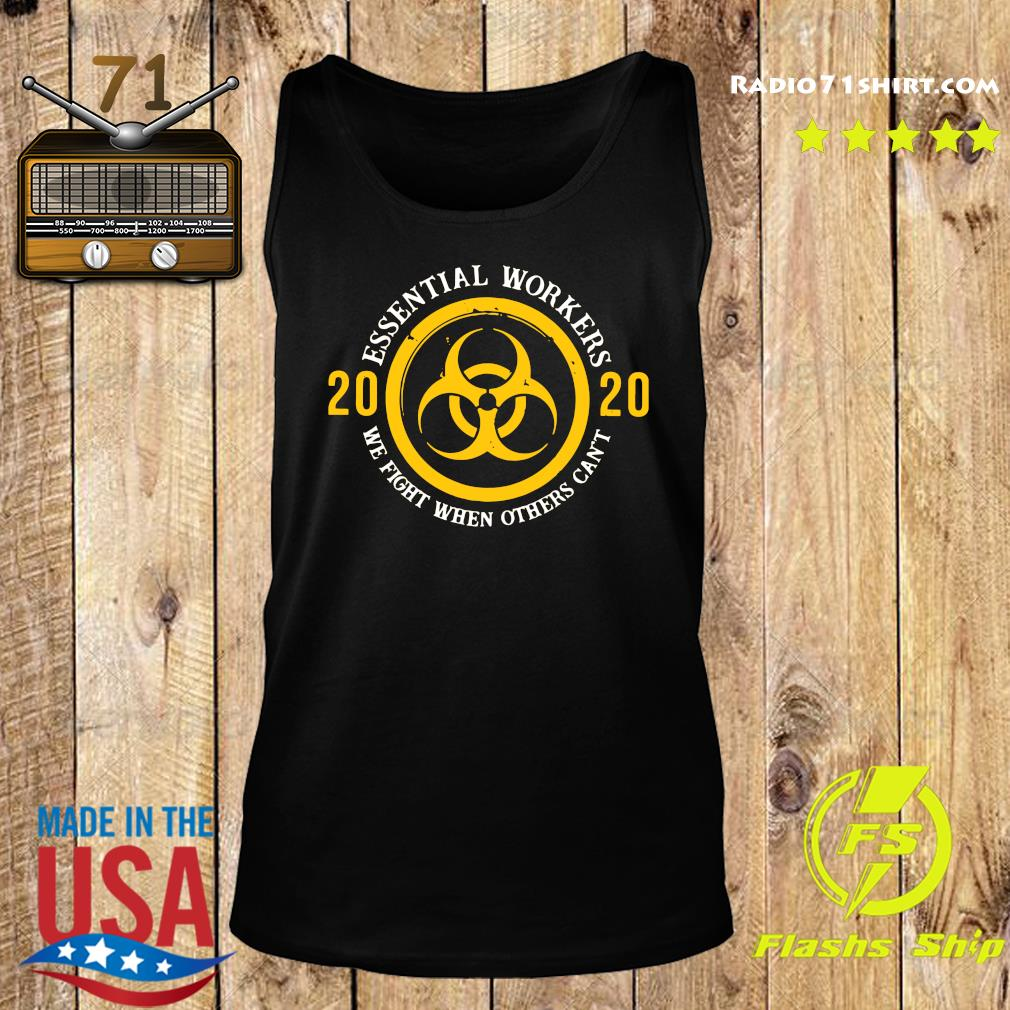 Essential Workers 2020 We Fight When Others Can't Shirt Tank top