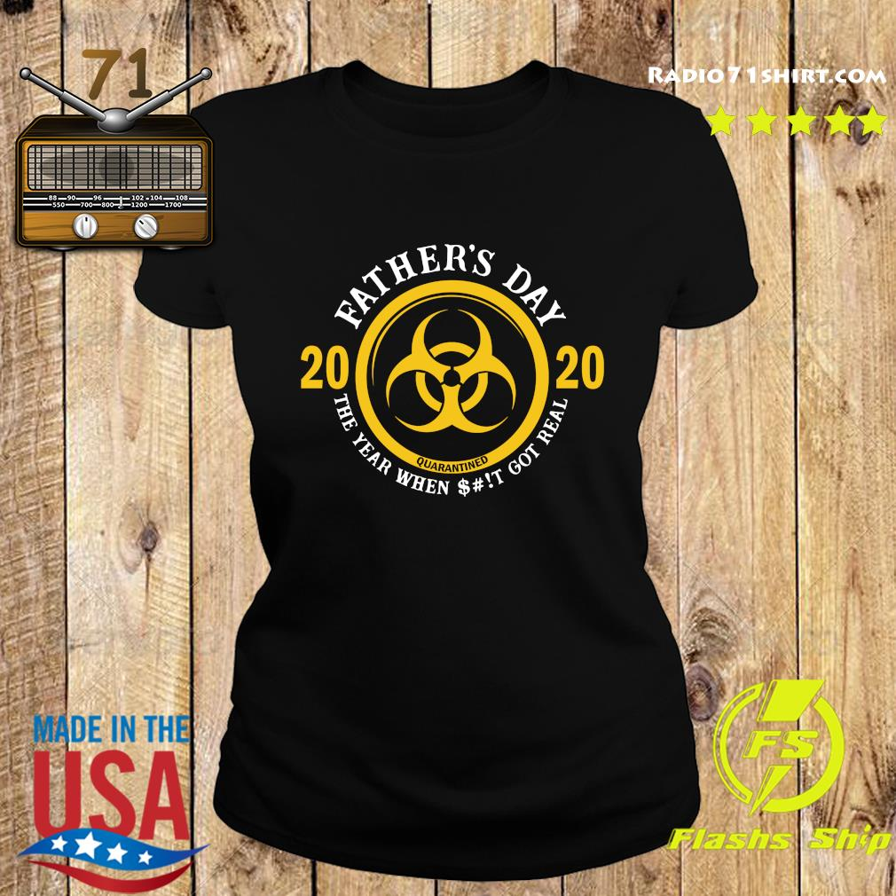 Father's Day 2020 Quarantine The Year When Shit Got Real Quarantine Shirt Ladies tee