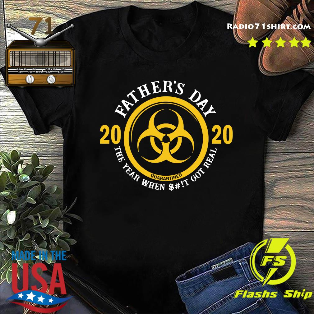 Father's Day 2020 Quarantine The Year When Shit Got Real Quarantine Shirt