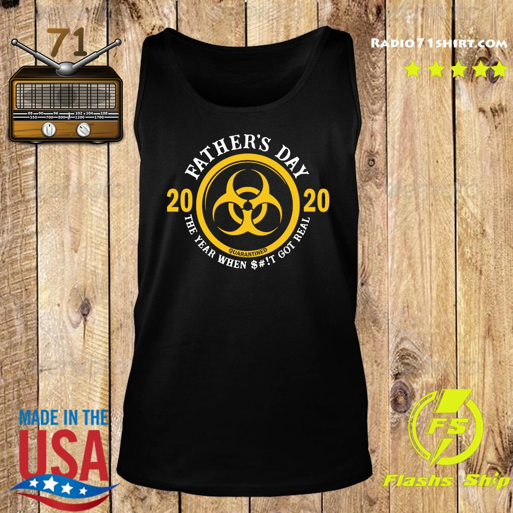 Father's Day 2020 Quarantine The Year When Shit Got Real Quarantine Shirt Tank top