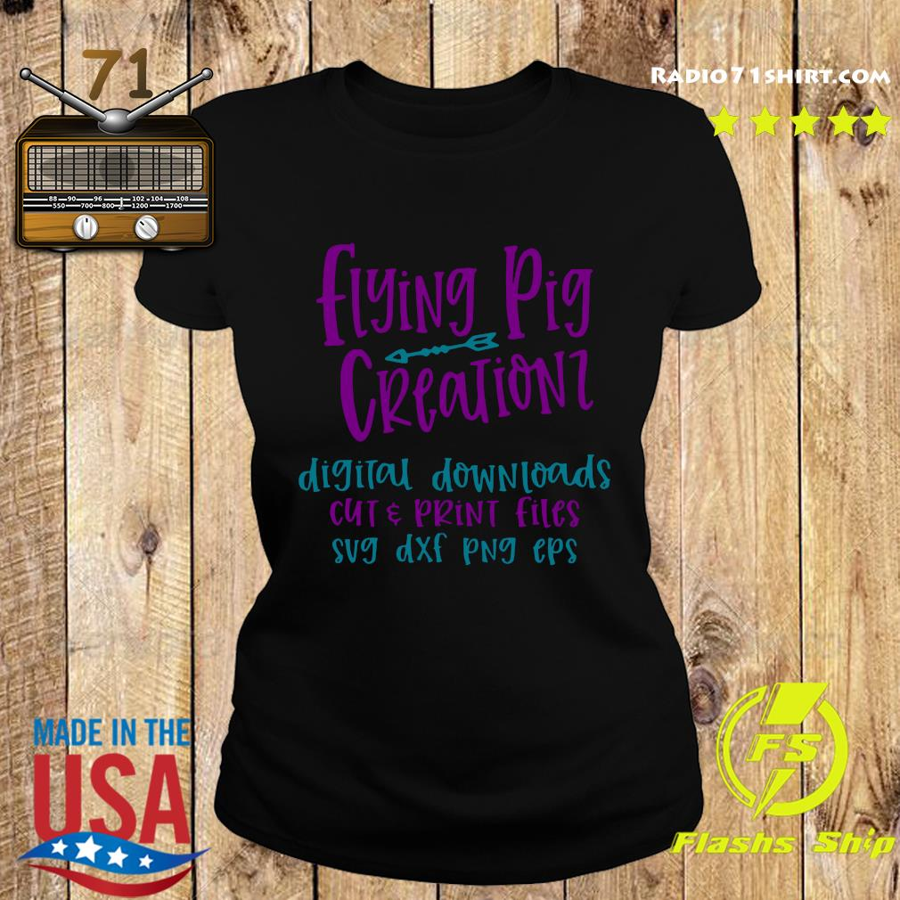Flying Pig Creations Digital Downloads Cut And Print Files Sug Dxf Png Eps Shirt Ladies tee