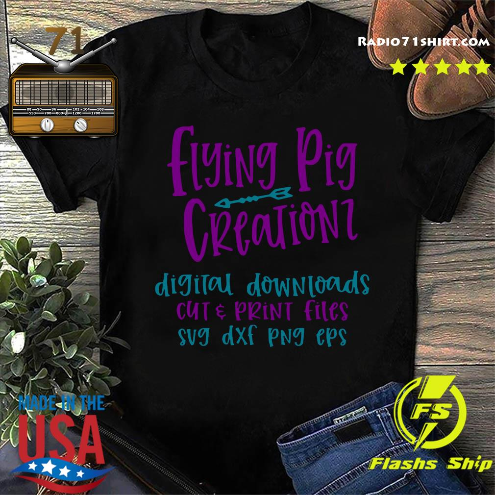 Flying Pig Creations Digital Downloads Cut And Print Files Sug Dxf Png Eps Shirt