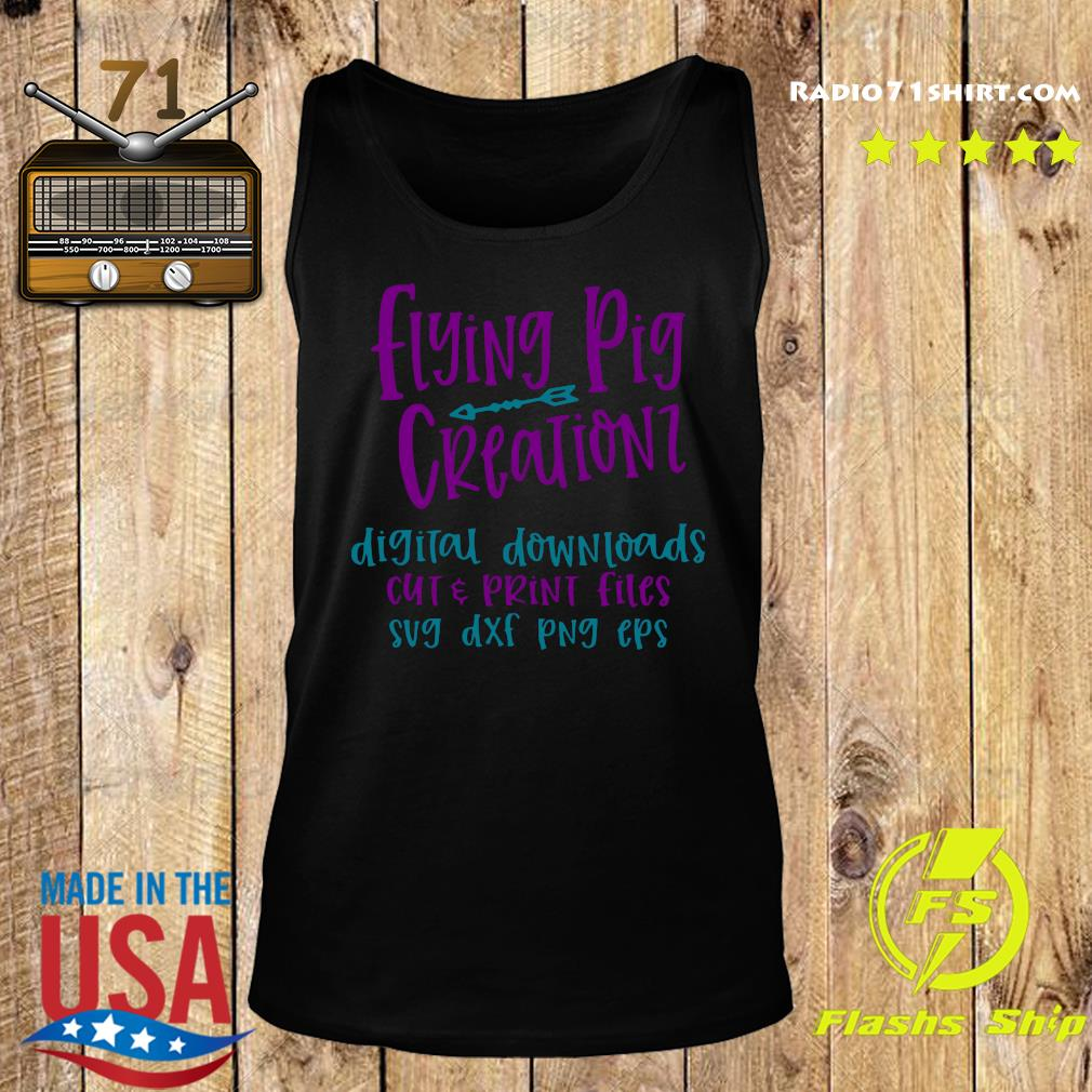 Flying Pig Creations Digital Downloads Cut And Print Files Sug Dxf Png Eps Shirt Tank top