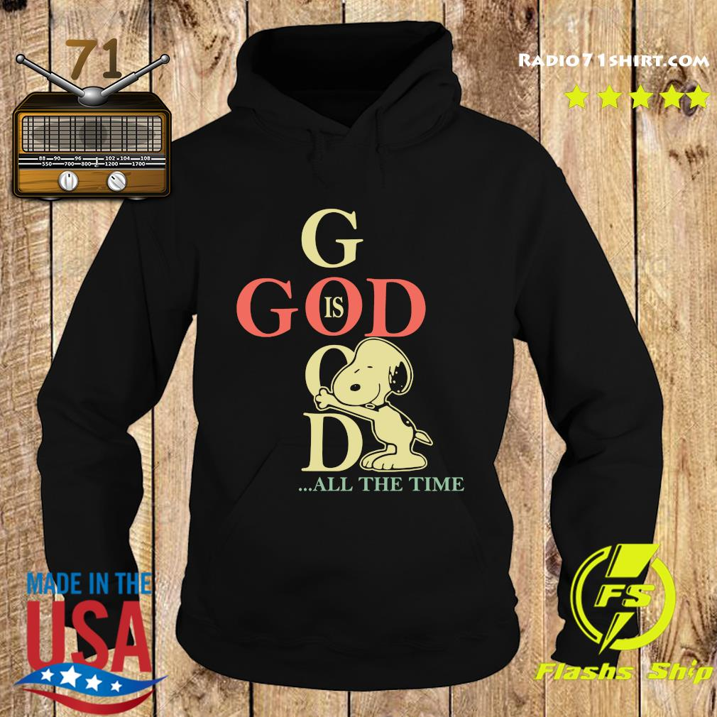 God Is Good Snoopy All The Time Shirt Hoodie