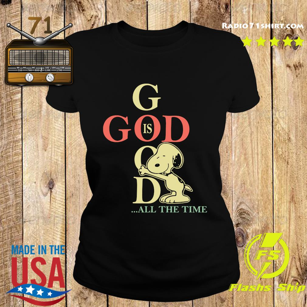 God Is Good Snoopy All The Time Shirt Ladies tee